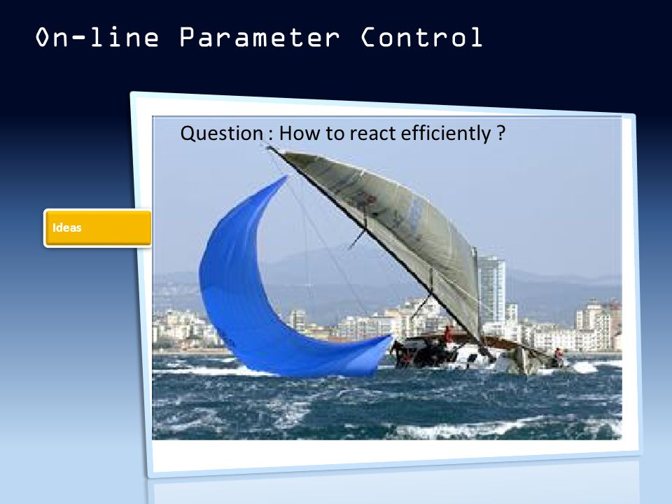 On-line Parameter Control Ideas Question : How to react efficiently