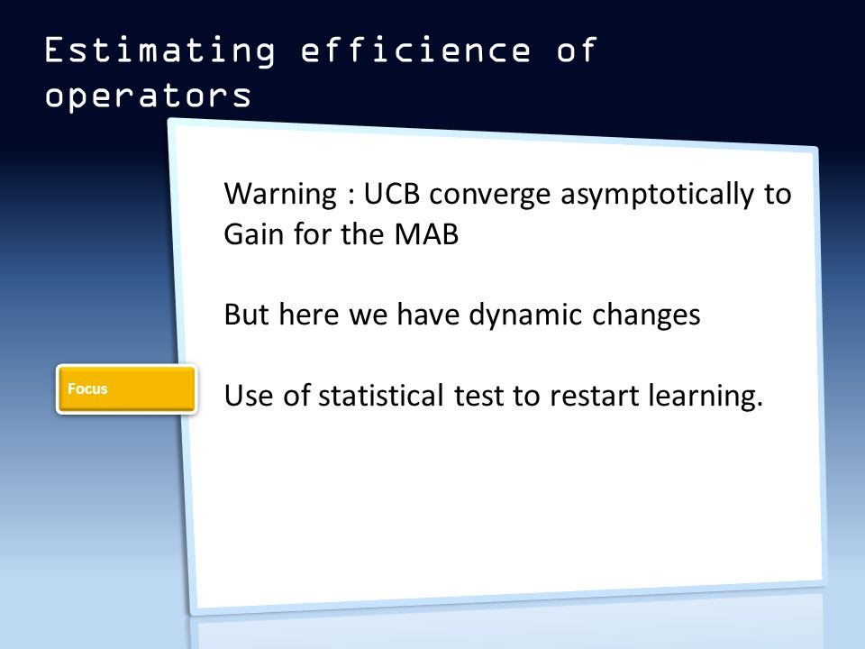 Estimating efficience of operators Warning : UCB converge asymptotically to Gain for the MAB But here we have dynamic changes Use of statistical test to restart learning.