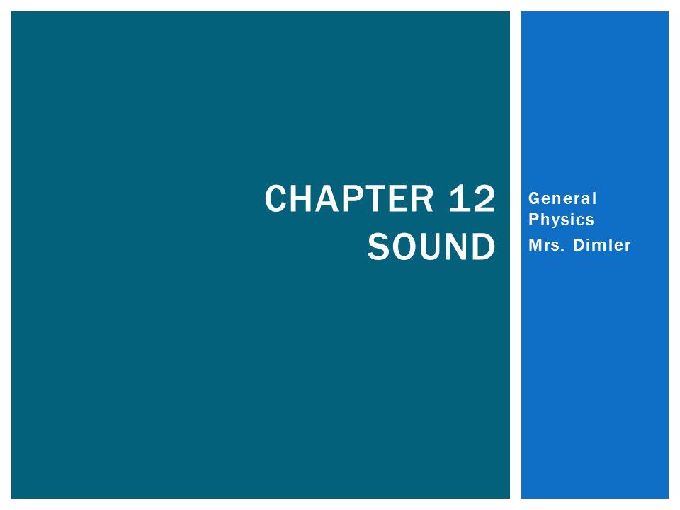 General Physics Mrs. Dimler CHAPTER 12 SOUND