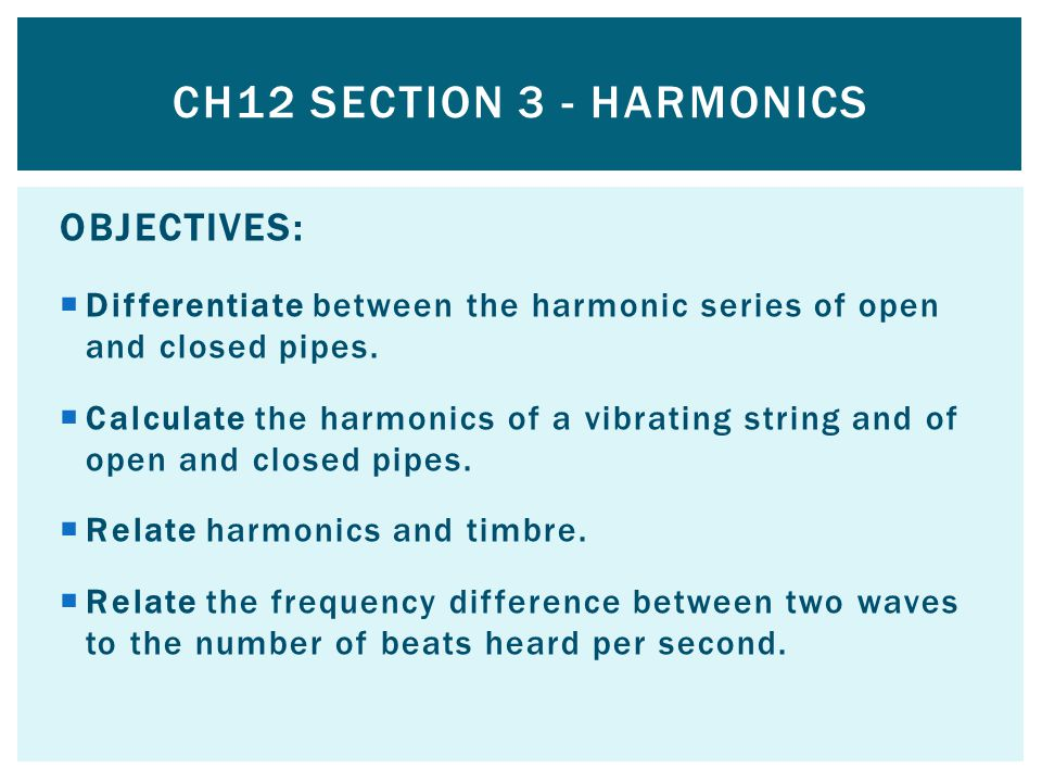 OBJECTIVES: Differentiate between the harmonic series of open and closed pipes.