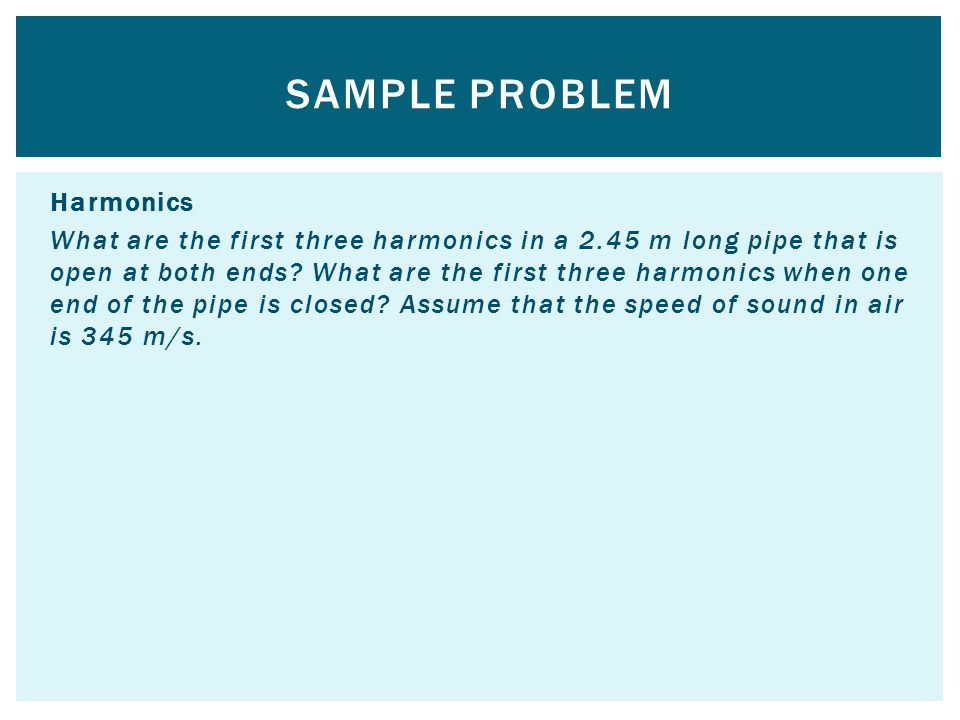 Harmonics What are the first three harmonics in a 2.45 m long pipe that is open at both ends.