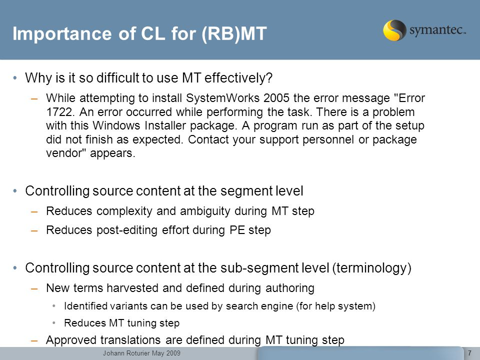 Johann Roturier May 2009 Importance of CL for (RB)MT Why is it so difficult to use MT effectively.