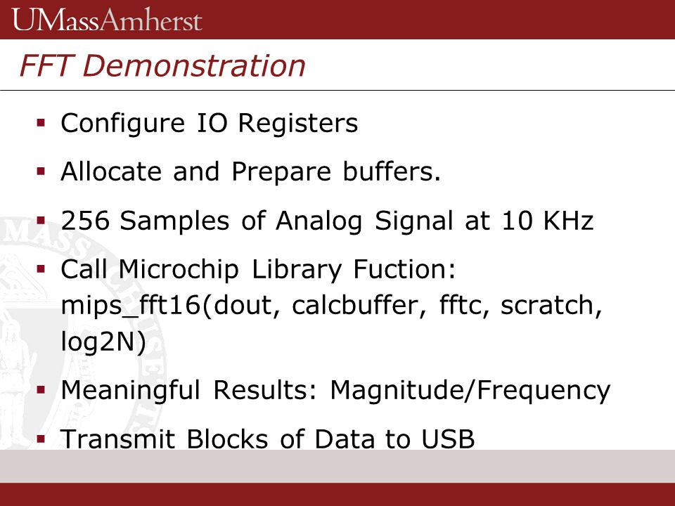 16 Grenzebach Glier & Associates, Inc. FFT Demonstration Configure IO Registers Allocate and Prepare buffers. 256 Samples of Analog Signal at 10 KHz C