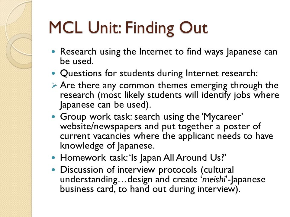 MCL Unit: Finding Out Research using the Internet to find ways Japanese can be used. Questions for students during Internet research: Are there any co