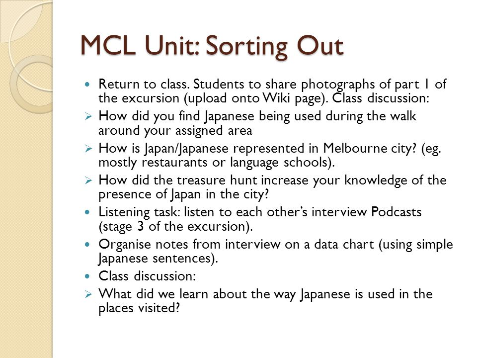 MCL Unit: Sorting Out Return to class. Students to share photographs of part 1 of the excursion (upload onto Wiki page). Class discussion: How did you