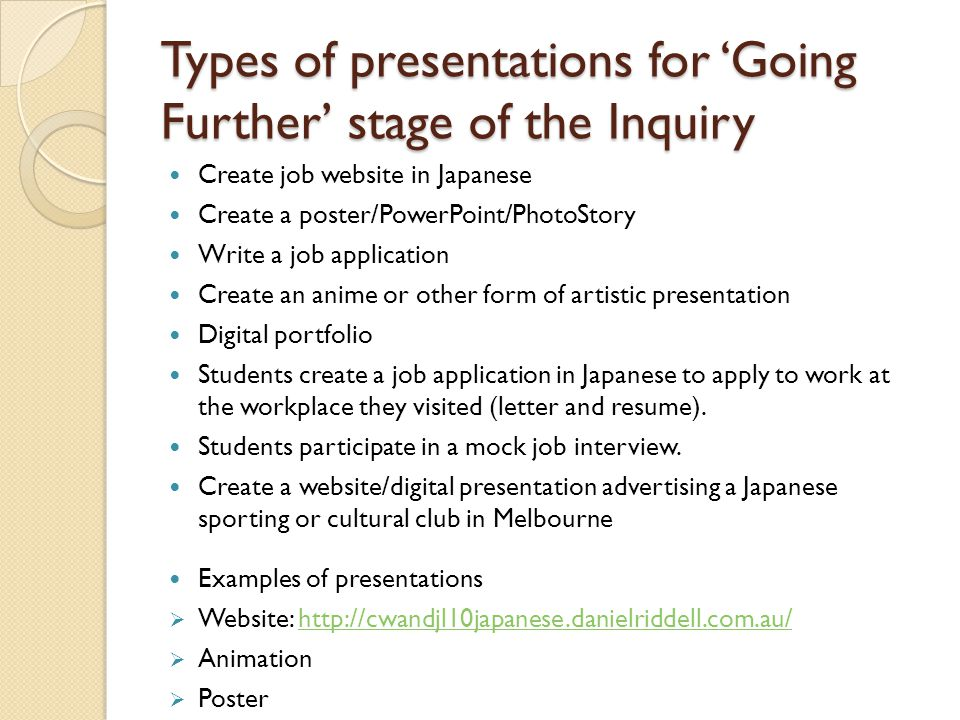 Types of presentations for Going Further stage of the Inquiry Create job website in Japanese Create a poster/PowerPoint/PhotoStory Write a job applica