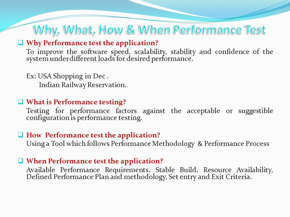 Why Performance test the application? To improve the software speed, scalability, stability and confidence of the system under different loads for des