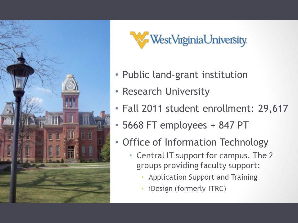 Public land-grant institution Research University Fall 2011 student enrollment: 29, FT employees PT Office of Information Technology Central IT support for campus.