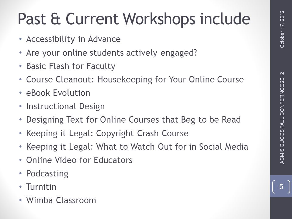 Past & Current Workshops include Accessibility in Advance Are your online students actively engaged.