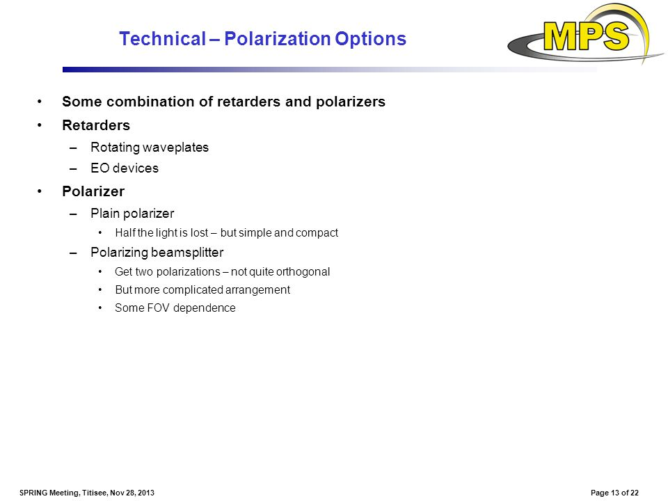 Page 13 of 22SPRING Meeting, Titisee, Nov 28, 2013 Technical – Polarization Options Some combination of retarders and polarizers Retarders –Rotating w