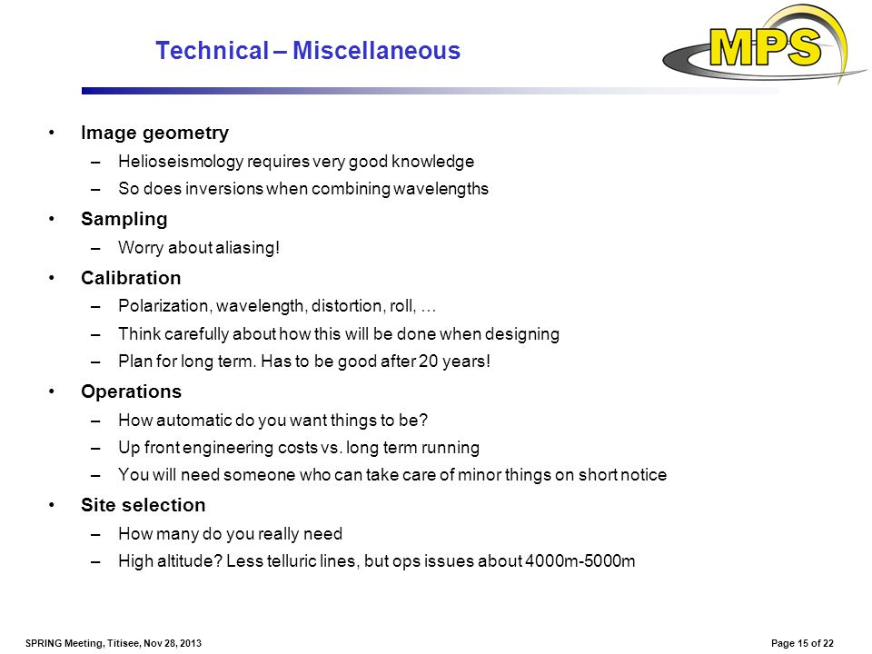 Page 15 of 22SPRING Meeting, Titisee, Nov 28, 2013 Technical – Miscellaneous Image geometry –Helioseismology requires very good knowledge –So does inv