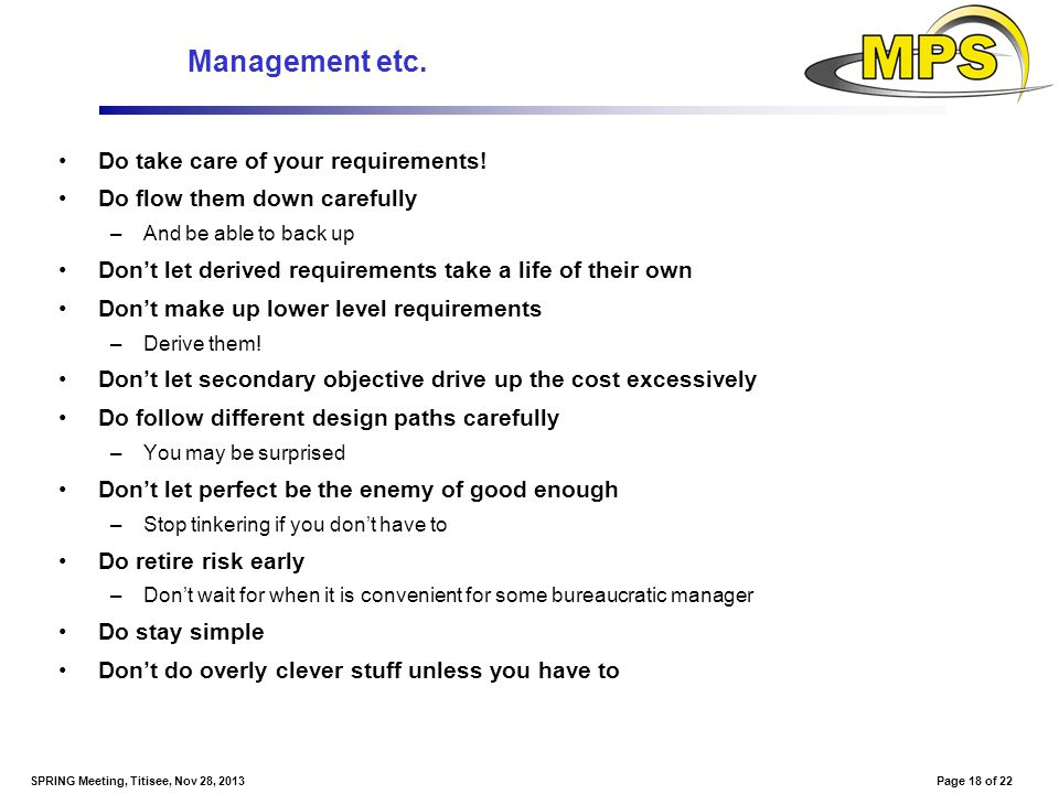 Page 18 of 22SPRING Meeting, Titisee, Nov 28, 2013 Management etc. Do take care of your requirements! Do flow them down carefully –And be able to back