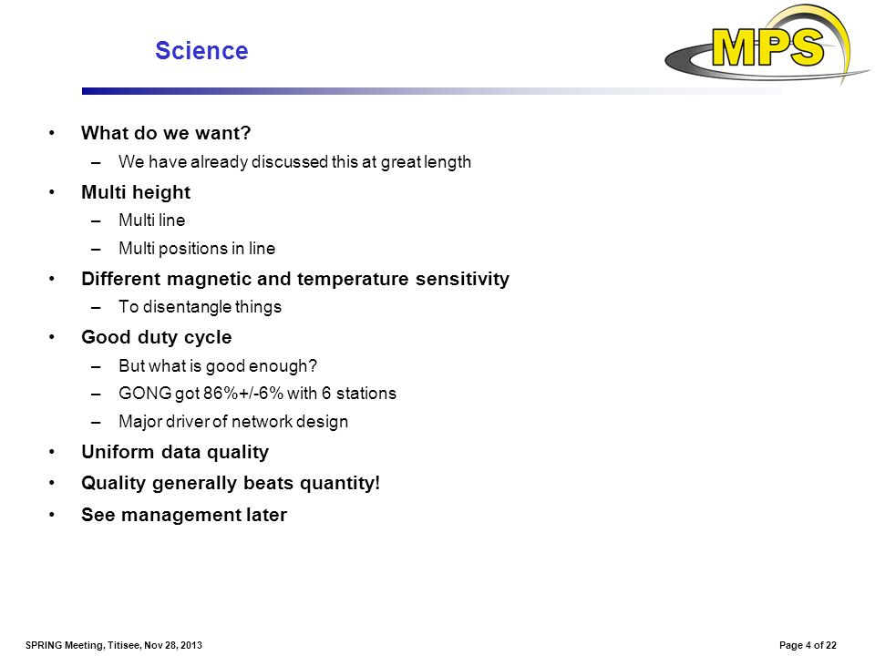 Page 4 of 22SPRING Meeting, Titisee, Nov 28, 2013 Science What do we want? –We have already discussed this at great length Multi height –Multi line –M