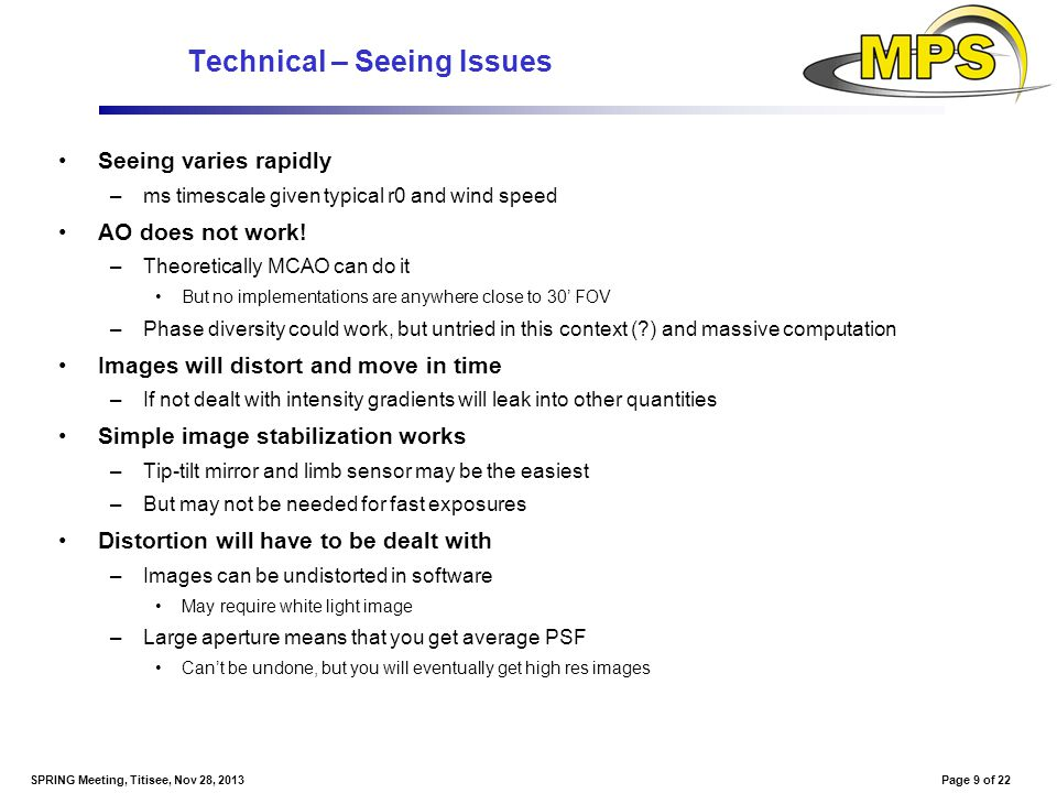 Page 9 of 22SPRING Meeting, Titisee, Nov 28, 2013 Technical – Seeing Issues Seeing varies rapidly –ms timescale given typical r0 and wind speed AO doe
