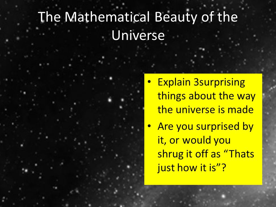 The Mathematical Beauty of the Universe Explain 3surprising things about the way the universe is made Are you surprised by it, or would you shrug it o