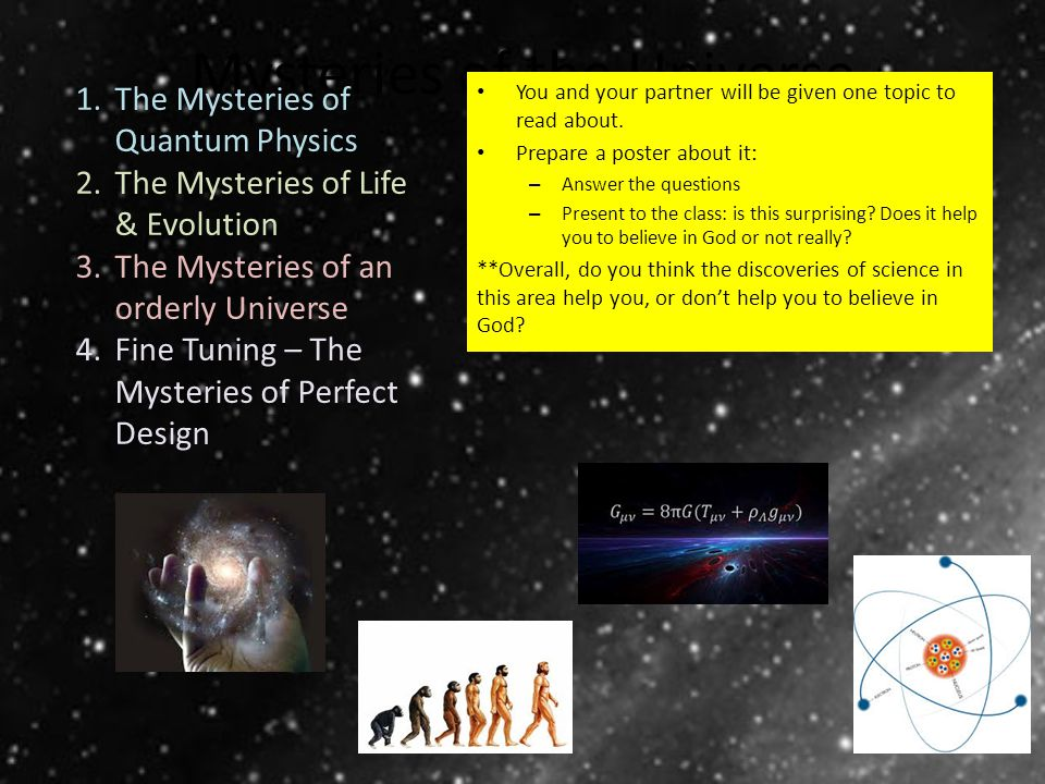 Mysteries of the Universe You and your partner will be given one topic to read about. Prepare a poster about it: – Answer the questions – Present to t