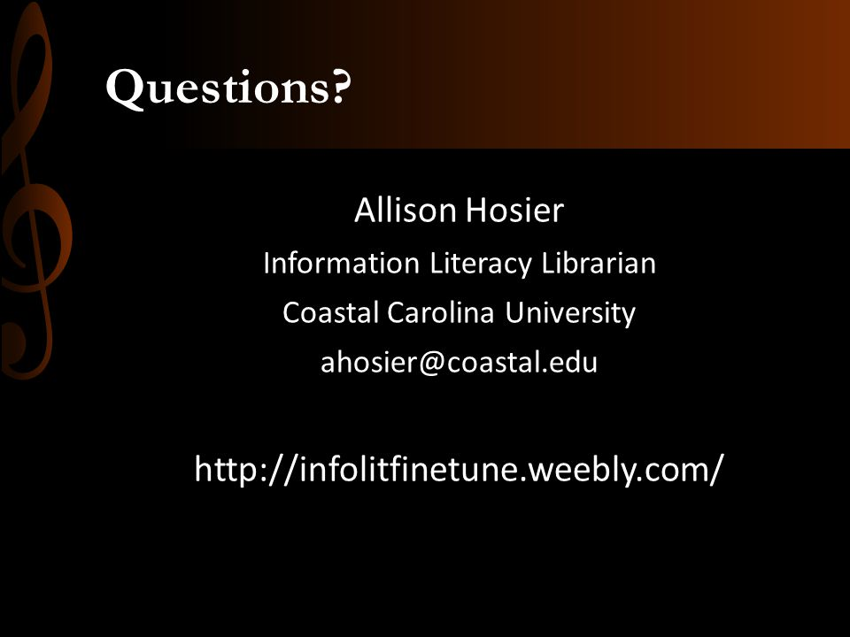 Questions? Allison Hosier Information Literacy Librarian Coastal Carolina University ahosier@coastal.edu http://infolitfinetune.weebly.com/
