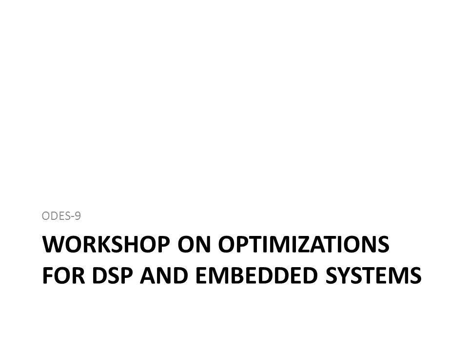 WORKSHOP ON OPTIMIZATIONS FOR DSP AND EMBEDDED SYSTEMS ODES-9
