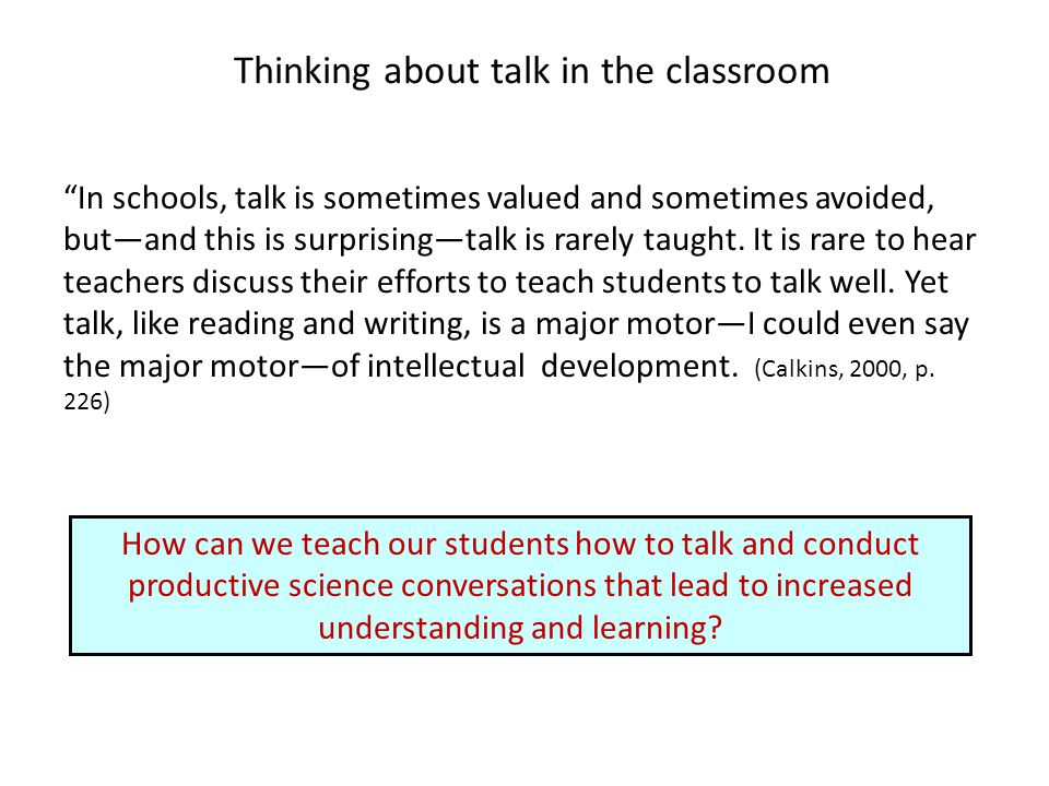 Thinking about talk in the classroom In schools, talk is sometimes valued and sometimes avoided, butand this is surprisingtalk is rarely taught.