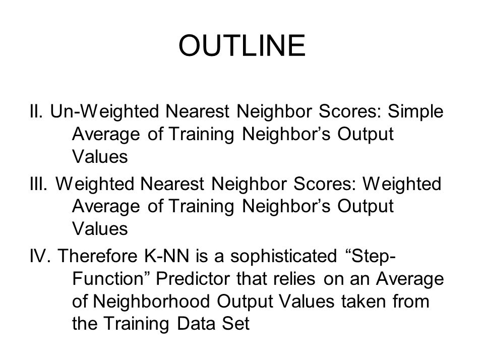 OUTLINE V.In the K-NN Prediction Problem the Neighborhood Size, K, is the tuning parameter VI.