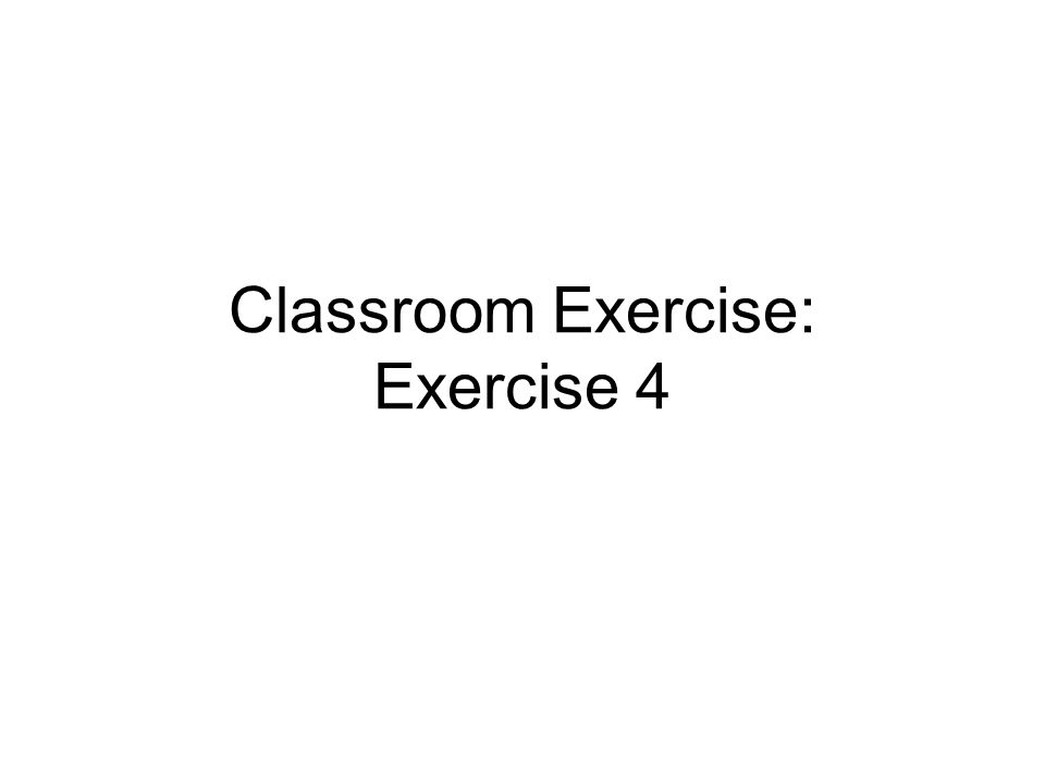 Classroom Exercise: Exercise 4