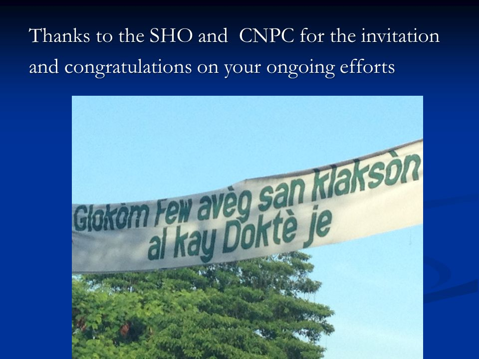 Thanks to the SHO and CNPC for the invitation and congratulations on your ongoing efforts