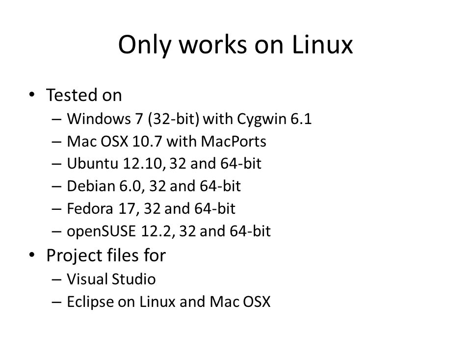 Only works on Linux Tested on – Windows 7 (32-bit) with Cygwin 6.1 – Mac OSX 10.7 with MacPorts – Ubuntu 12.10, 32 and 64-bit – Debian 6.0, 32 and 64-