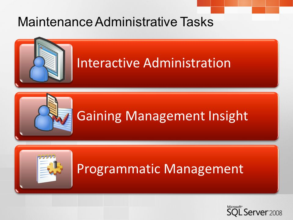 Maintenance Administrative Tasks Interactive Administration Gaining Management Insight Programmatic Management
