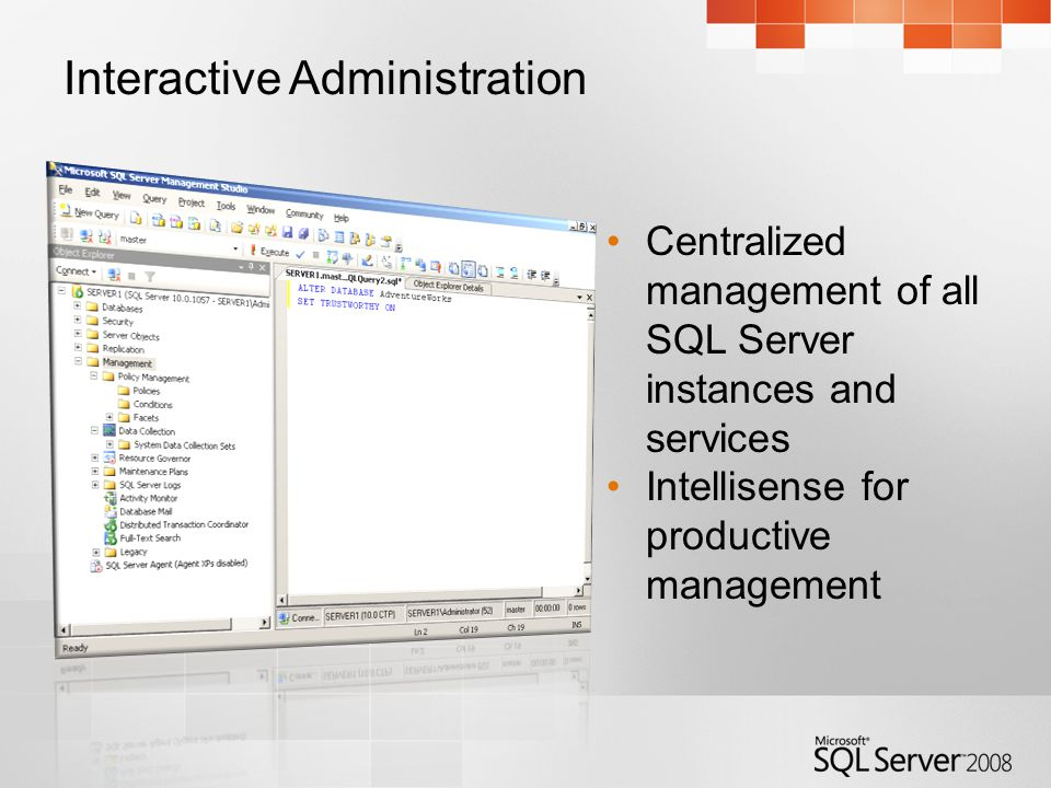 Interactive Administration Centralized management of all SQL Server instances and services Intellisense for productive management