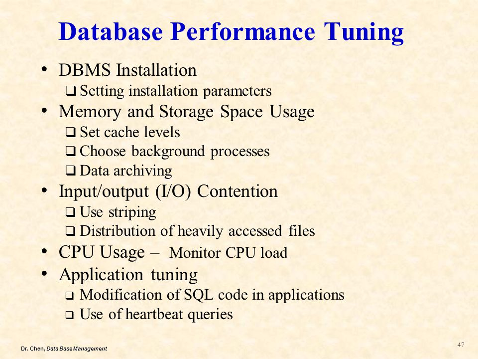 Dr. Chen, Data Base Management 47 Database Performance Tuning DBMS Installation Setting installation parameters Memory and Storage Space Usage Set cac