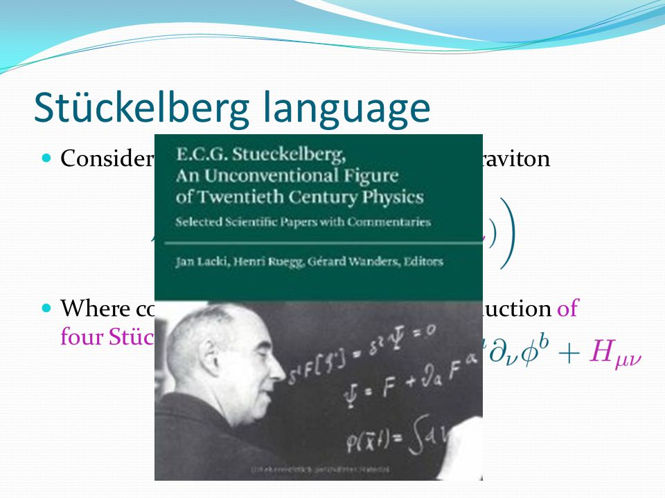 Stückelberg language Consider potential interactions for the Graviton Where covariance is manifest after introduction of four Stückelberg fields