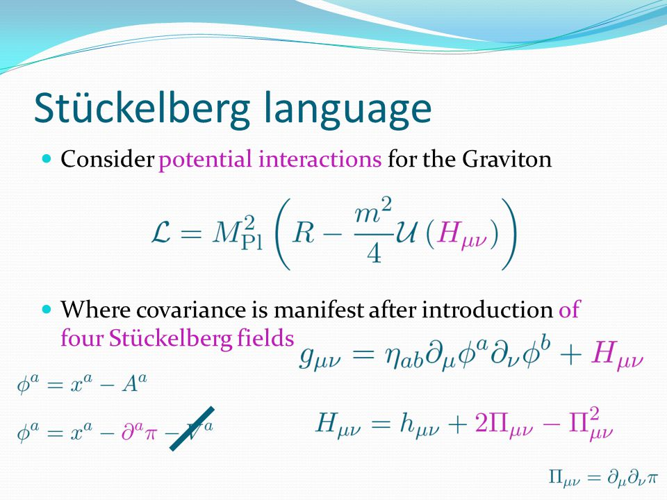 Stückelberg language The potential typically has higher derivatives ghost...