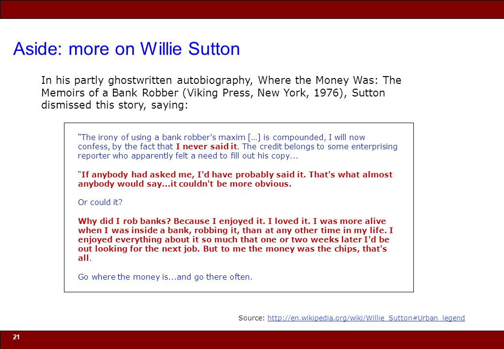 © 2010 Noah Mendelsohn Aside: more on Willie Sutton 21 The irony of using a bank robber s maxim […] is compounded, I will now confess, by the fact that I never said it.