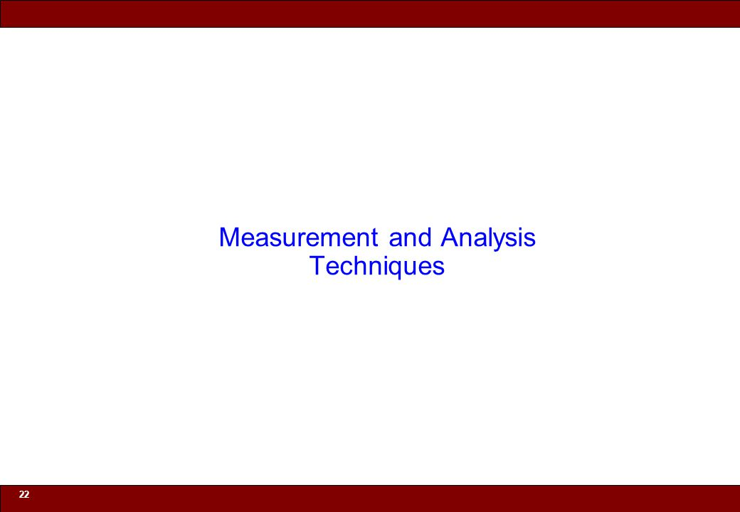 © 2010 Noah Mendelsohn 22 Measurement and Analysis Techniques