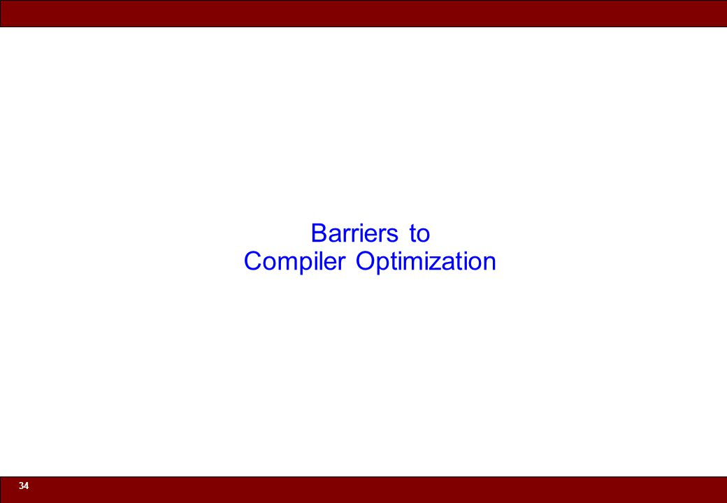© 2010 Noah Mendelsohn 34 Barriers to Compiler Optimization