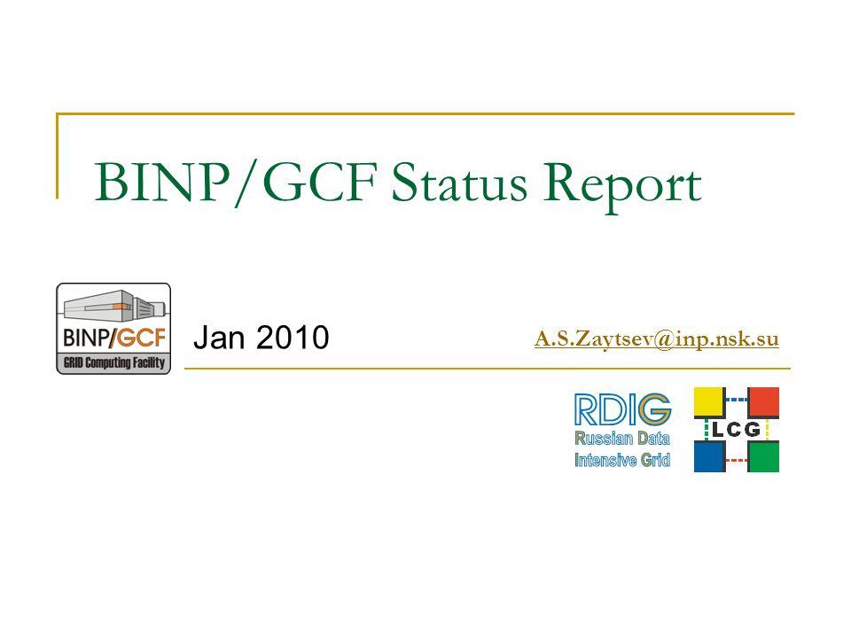 BINP/GCF Status Report Jan 2010 A.S.Zaytsev@inp.nsk.su