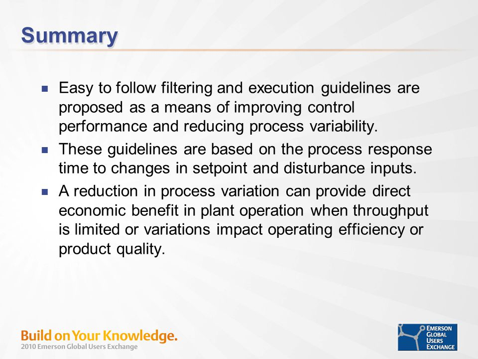Summary Easy to follow filtering and execution guidelines are proposed as a means of improving control performance and reducing process variability.