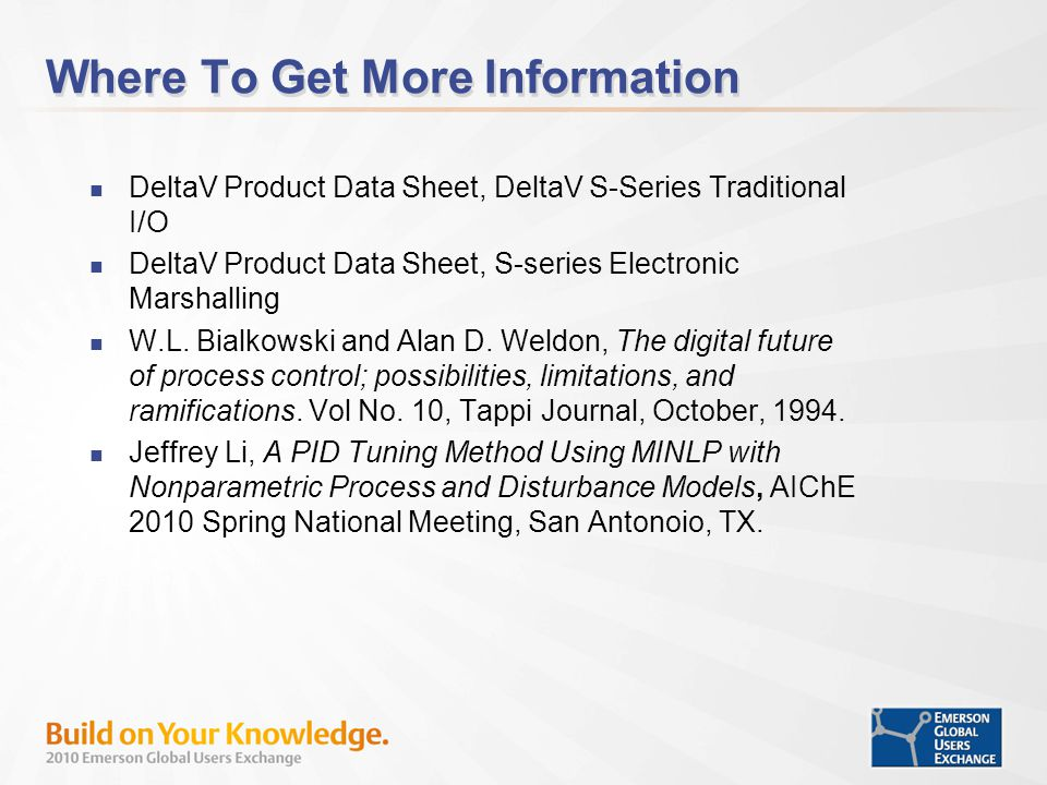 Where To Get More Information DeltaV Product Data Sheet, DeltaV S-Series Traditional I/O DeltaV Product Data Sheet, S-series Electronic Marshalling W.L.