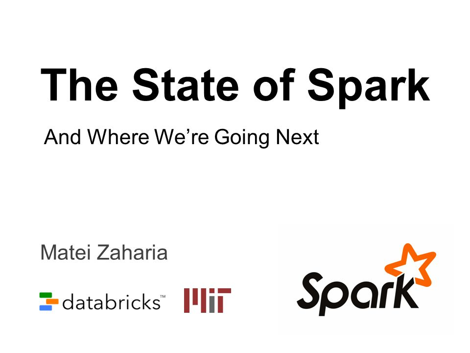 The State of Spark And Where Were Going Next Matei Zaharia