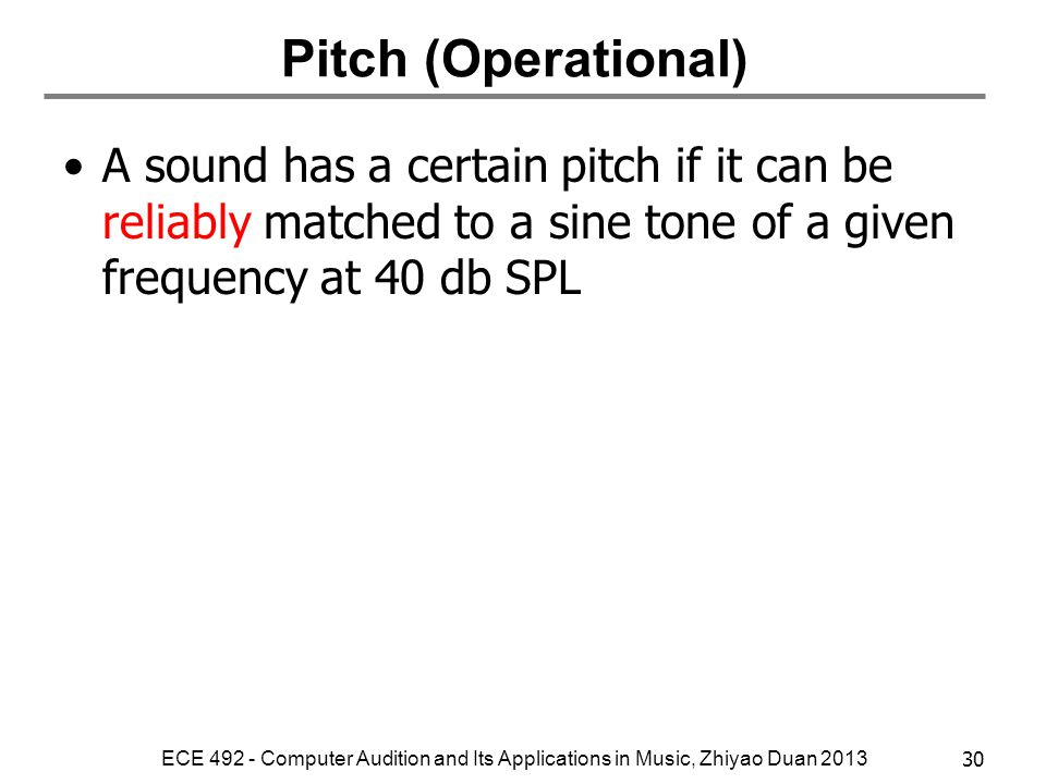 Pitch (ANSI 1994 Definition) That attribute of auditory sensation in terms of which sounds may be ordered on a scale extending from low to high. Pitch
