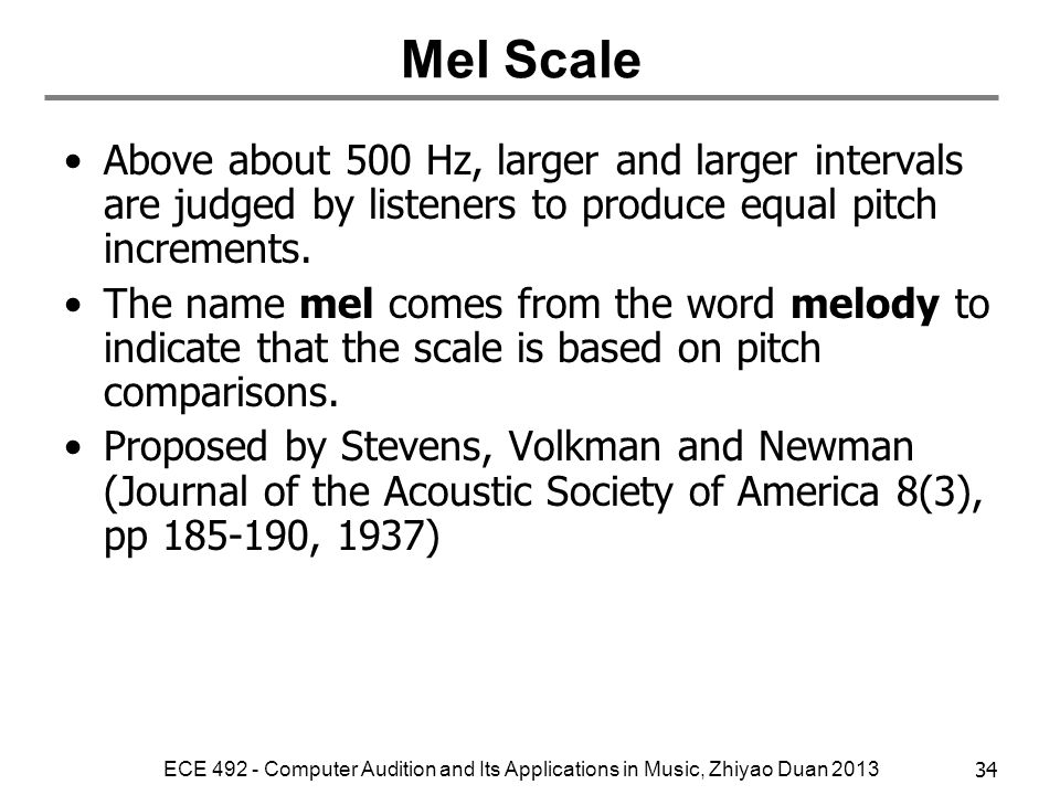 ECE 492 - Computer Audition and Its Applications in Music, Zhiyao Duan 201333 Mel Scale