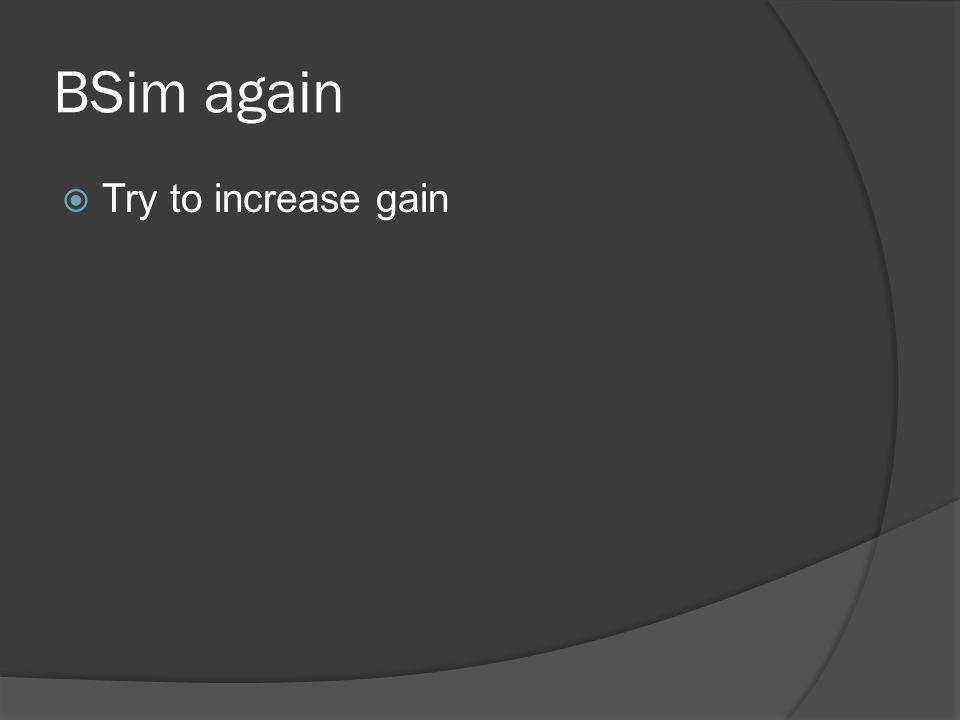 BSim again Try to increase gain