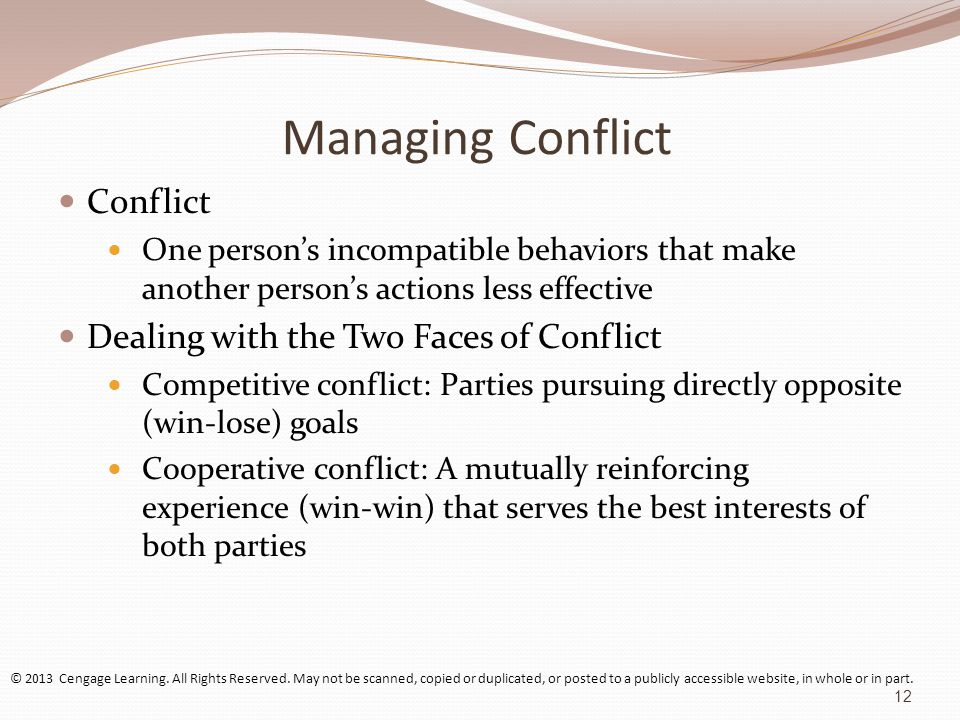 Managing Conflict Conflict One persons incompatible behaviors that make another persons actions less effective Dealing with the Two Faces of Conflict