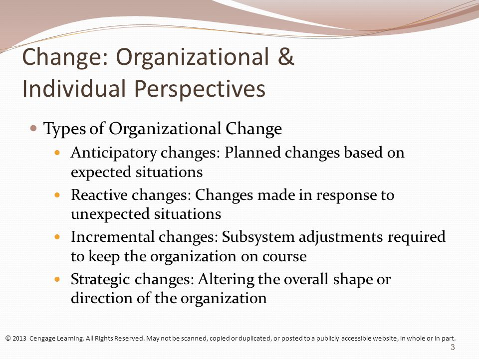 Change: Organizational & Individual Perspectives Types of Organizational Change Anticipatory changes: Planned changes based on expected situations Rea