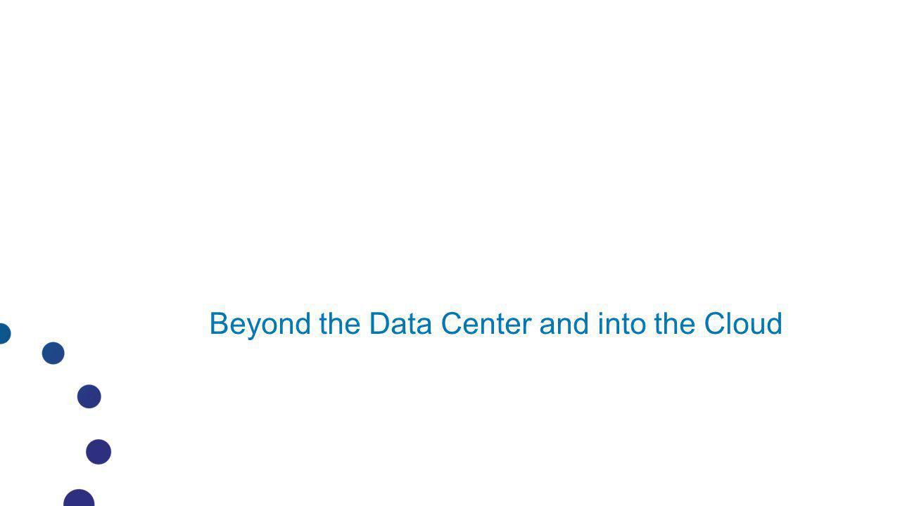 Beyond the Data Center and into the Cloud