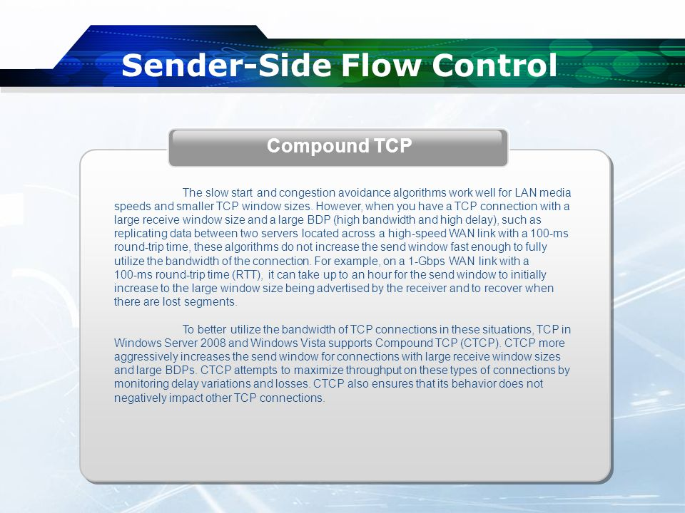 Sender-Side Flow Control The slow start and congestion avoidance algorithms work well for LAN media speeds and smaller TCP window sizes.
