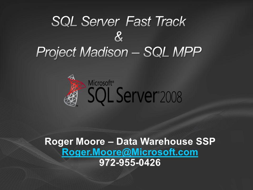 Roger Moore – Data Warehouse SSP Roger.Moore@Microsoft.com 972-955-0426