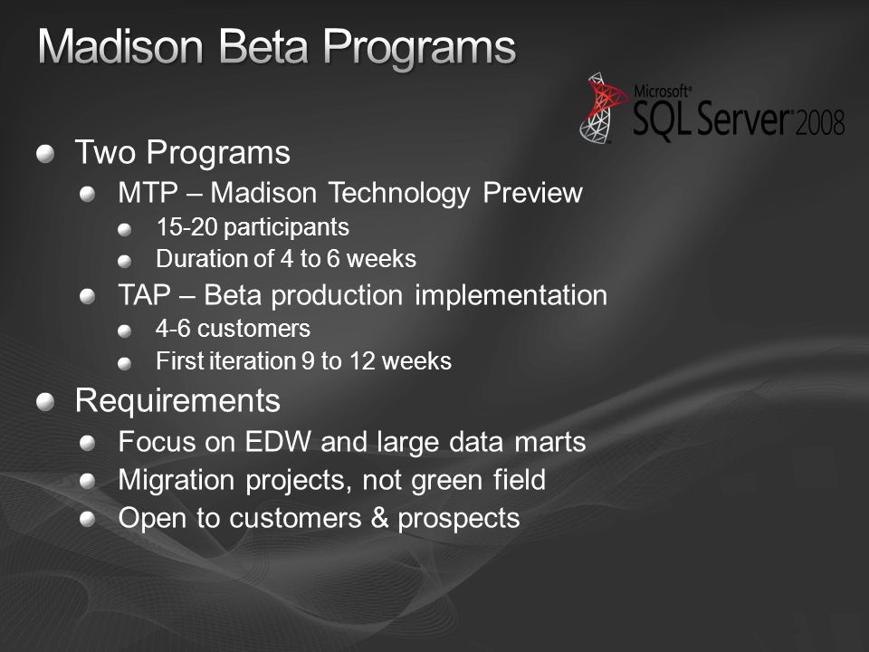 Two Programs MTP – Madison Technology Preview 15-20 participants Duration of 4 to 6 weeks TAP – Beta production implementation 4-6 customers First ite