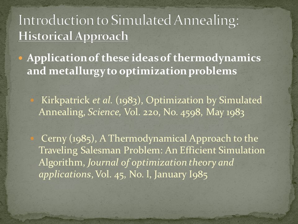 Application of these ideas of thermodynamics and metallurgy to optimization problems Kirkpatrick et al.