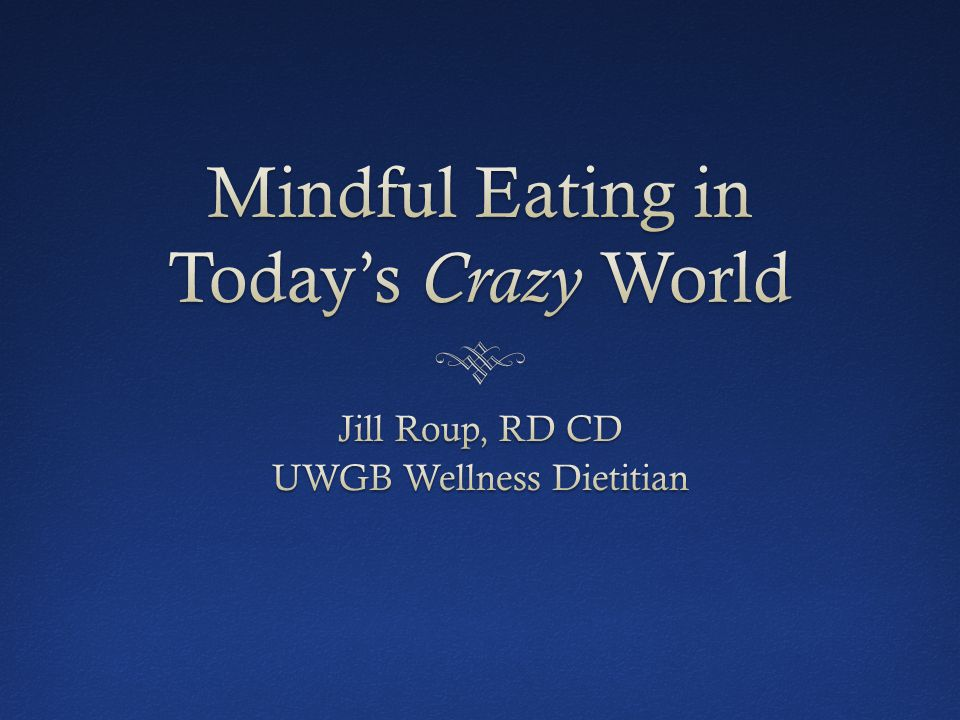 Objectives Define mindful eating Learn 4 steps to practice mindful eating Identify hunger versus satiety Learn easy tips to incorporate mindful eating into your daily schedule